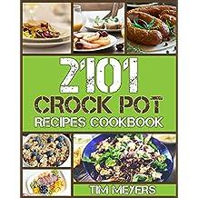 CROCK POT: Delicious Crock Pot Recipes Cookbook (2101 Delicious Crock Pot Recipes, Crockpot Recipes Cookbook, Crock Pot Dump Meals, Crock Pot Freezer Meals, Chicken Recipes) (English Edition)