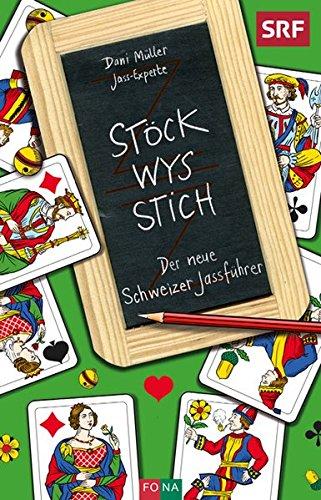 Stöck - Wys - Stich: Der neue Schweizer Jassführer