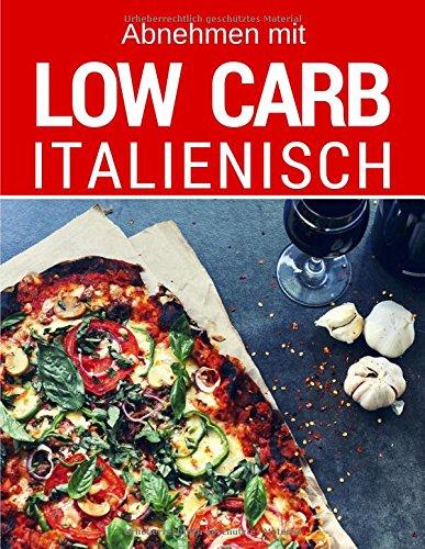 Abnehmen mit Low Carb Italienisch: Das Low Carb Kochbuch: Rezepte für Hauptgerichte, Pasta, Pizza, Süßes, Kuchen, Brot & mehr aus der italienischen Küche Low-carb-high-fat-brot