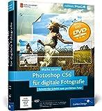 Photoshop CS6 für digitale Fotografie: Schritt für Schritt zum perfekten Foto (Galileo Design)