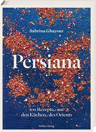Persiana: 100 Rezepte aus den Kchen des Orients by Sabrina Ghayour (2015-07-01)