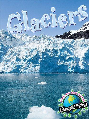 Glaciers (Eye to Eye With Endangered Habitats)