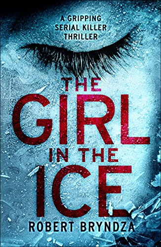 the-girl-in-the-ice-a-gripping-serial-killer-thriller-detective-erika-foster-book-1-english-edition