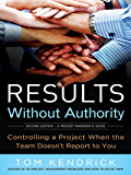 Results Without Authority: Controlling a Project When the Team Doesn't Report to You (English Edition)