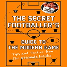 The Secret Footballer's Guide to the Modern Game