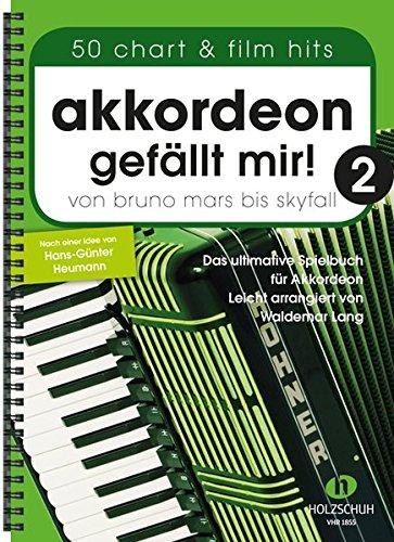 Akkordeon gefällt mir! 2: Von Bruno Mars bis Skyfall - Das ultimative Spielbuch für Akkordeon, leicht arrangiert