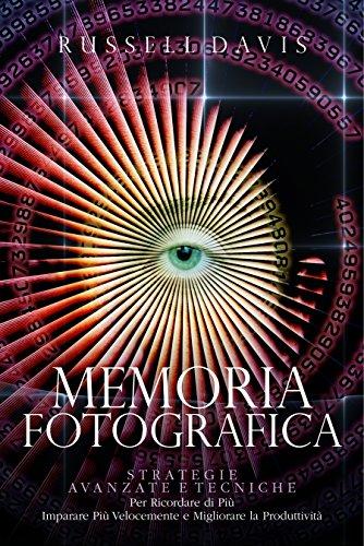 Memoria Fotografica: Strategie e Tecniche Avanzate per Ricordare di Più, Imparare Più Velocemente e Migliorare la Produttività
