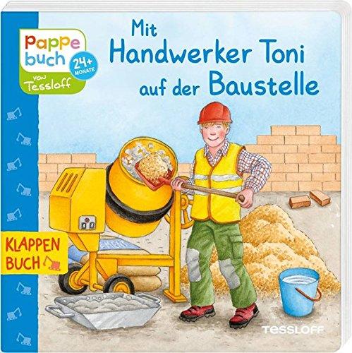 Mit Handwerker Toni auf der Baustelle: Wie ein Haus entsteht (Bilderbuch ab 2 Jahre)