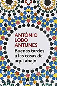 Buenas tardes a las cosas de aquí abajo par  Antonio Lobo Antunes