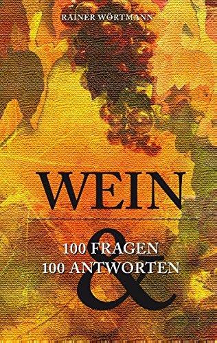 Wein: 100 Fragen & 100 Antworten