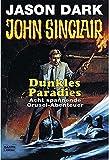 Dunkles Paradies: Acht spannende Grusel-Abenteuer (John Sinclair. Bastei Lübbe Taschenbücher) - Jason Dark