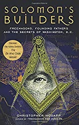 Solomon's Builders: Freemasons, Founding Fathers And the Secrets of Washington, D.C.
