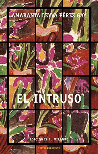 El intruso (Colección Teatro Emergente) por Amaranta Leyva Pérez Gay