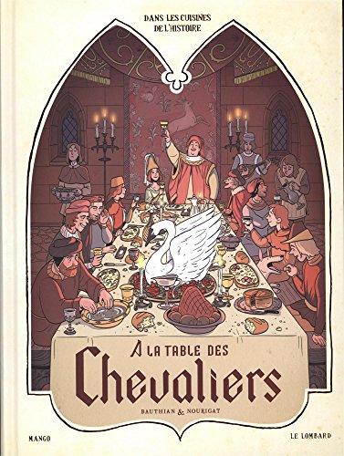 Dans les cuisines de l'histoire : A la table des chevaliers par From Coédition Le Lombard