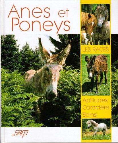 Anes et poneys : Les races / Aptitudes, Caractère, Soins par Collectif