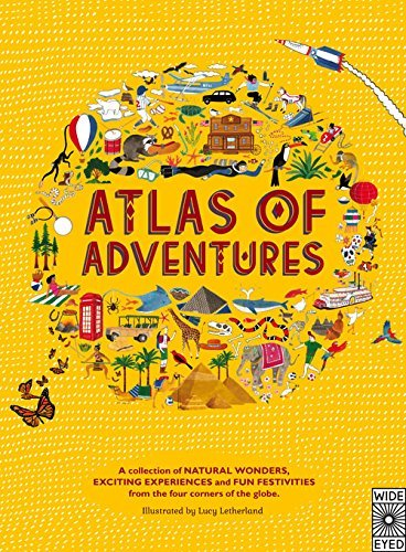 Atlas of Adventures: A collection of natural wonders, exciting experiences and fun festivities from the four corners of the globe. by Lucy Letherland (Illustrator) (2-Oct-2014) Hardcover