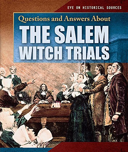 Questions and Answers about the Salem Witch Trials (Eye on Historical Sources) (Kolonial-spiele)