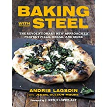 Baking with Steel: The Revolutionary New Approach to Perfect Pizza, Bread, and More (English Edition)