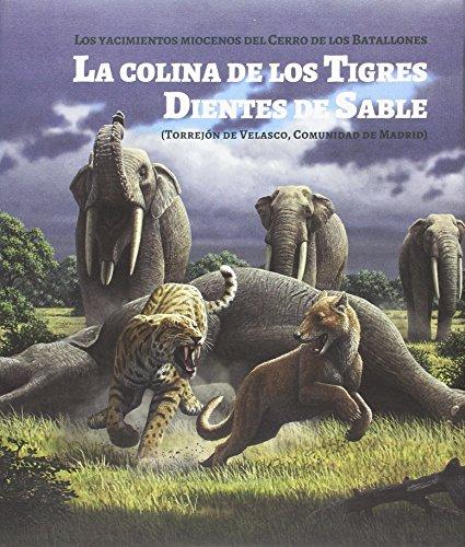 La colina de los Tigres Dientes de Sable: Los yacimientos miocenos del Cerro de los Batallones (Torrejón de Velasco, Comunidad de Madrid)