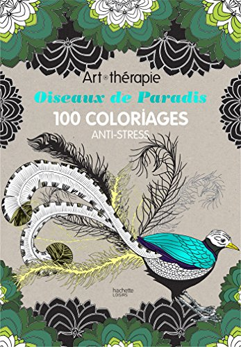 Oiseaux de paradis: 100 coloriages anti-stress