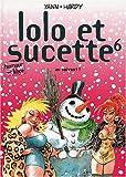 Lolo et Sucette, tome 6