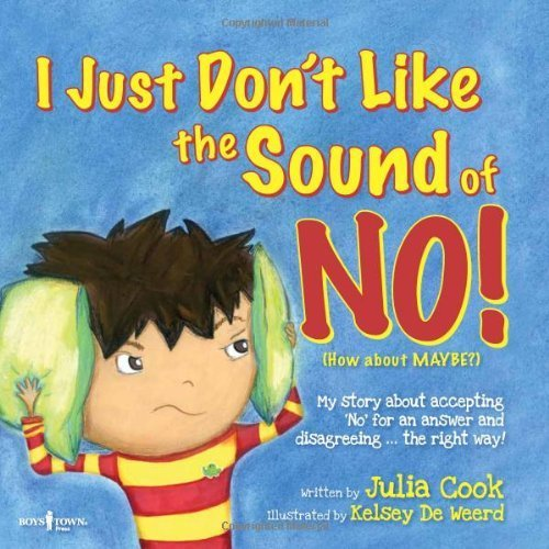 I Just Don't Like the Sound of No! My Story About Accepting No for an Answer and Disagreeing the Right Way! (Best Me I Can Be) by Julia Cook (2011) Paperback