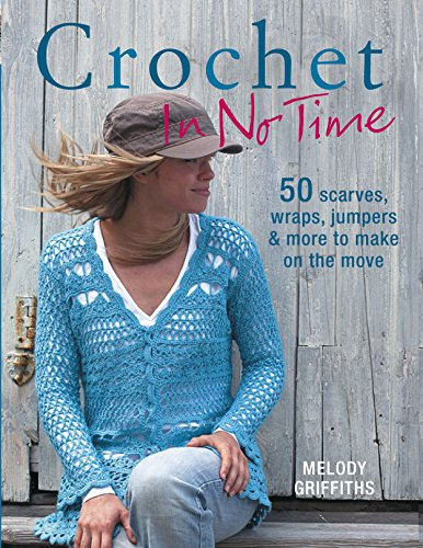 Crochet In No Time: 50 scarves, wraps, jumpers and more to make on the move (Wrap Jumper)