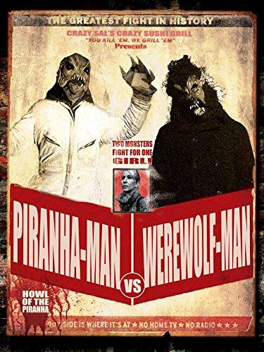 Piranha-Man Versus WereWolf-Man: Howl of the Piranha