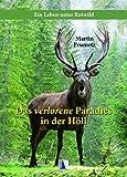 Das verlorene Paradies in der Höll: Ein Leben unter Rotwild - Martin Prumetz