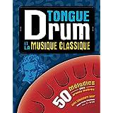 Tongue Drum et la musique classique: Mélodies des grands maîtres