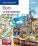 Rom zu Fuß entdecken: Polyglott (POLYGLOTT zu Fuß entdecken)