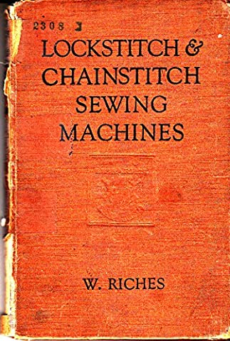 Lockstitch and Chainstitch Sewing Machines. A practical beginning for the young mechanic