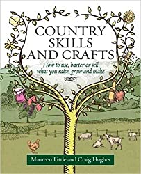[(Country Skills and Crafts : How to Use, Barter or Sell What You Raise, Grow and Make)] [Author: Maureen Little , Craig Hughes] published on (September, 2011)