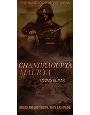 CHANDRAGUPTA MAURYA: THE WARRIOR KING OF INDIA.