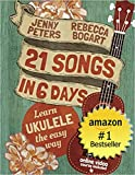 21 Songs in 6 Days: Learn to Play Ukulele the Easy Way: Book + Online Video (Beginning Ukulele Songs 1) (English Edition)