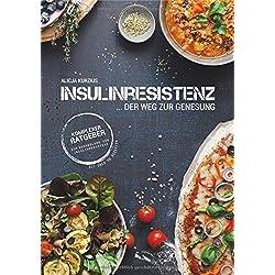 INSULINRESISTENZ - Der Weg zur Genesung: Komplexer Ratgeber zur Behandlung von Insulinresistenz mit über 50 Rezepten