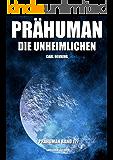 Prähuman - Folge 12: Die Unheimlichen