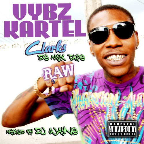 Vybz Kartel Clarks De Mix Tape Raw Explicit