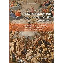 Rekonstruktion der Gesellschaft aus Kunst: Antwerpener Malerei und Graphik in und nach den Katastrophen des späten 16. Jahrhunderts (Studien zur internationalen Architektur- und Kunstgeschichte)