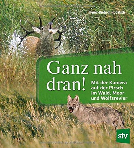 Ganz nah dran!: Mit der Kamera auf der Pirsch im Wald, Moor und Wolfsrevier -