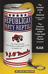 Republican Party Reptile: The Confessions, Adventures, Essays and (Other) Outrages of . . . (Picador Classic Book 60)