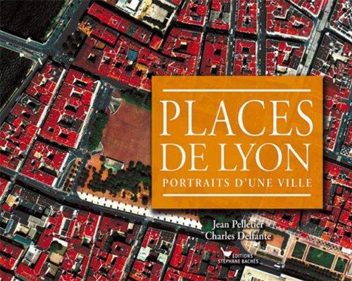 PLACES DE LYON, PORTRAITS D'UNE VILLE