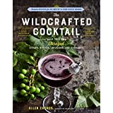 The Wildcrafted Cocktail: Make Your Own Foraged Syrups, Bitters, Infusions, and Garnishes; Includes Recipes for 45 One-of-a-Kind Mixed Drinks (English Edition)