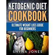 Ketogenic Diet Cookbook: Ketogenic Diet Recipes Cookbook & Low Carb Weight Loss Guide For Beginners: Your Easy, Healthy & Essential Ketogenic Diet Recipes ... Guide, Paleo, Delicious) (English Edition)