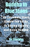 Buddha in Blue Jeans: An Extremely Short Simple Zen Guide to Sitting Quietly by Tai Sheridan (2011-11-10)