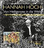 Hannah Höch. Von Heiligensee in die Welt: Katalog zur Ausstellung im Museum Reinickendorf Berlin 2018