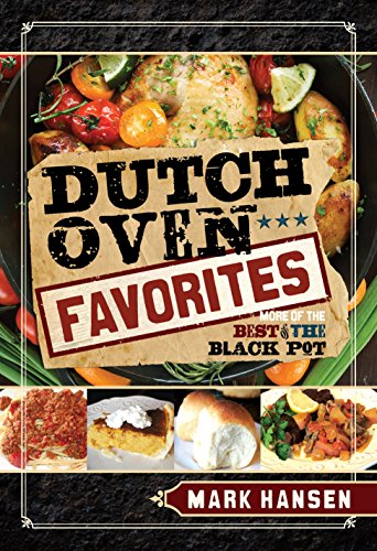 Dutch Oven Favorites: More of the Best from the Black Pot Dutch Oven Cooking Table