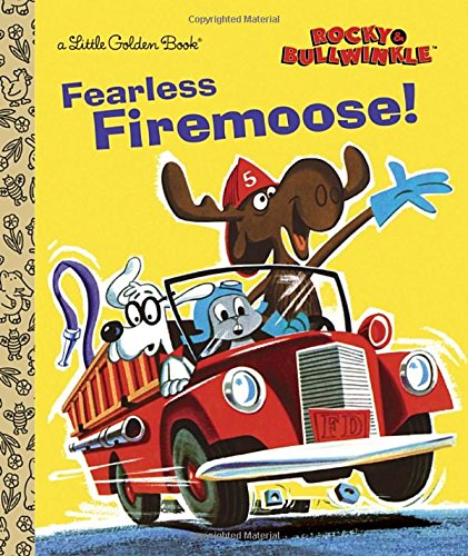 Fearless Firemoose! (Rocky & Bullwinkle) (Little Golden Books)