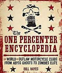 One Percenter Encyclopedia: The World of Outlaw Motorcycle Clubs from Abyss Ghosts to Zombies Elite