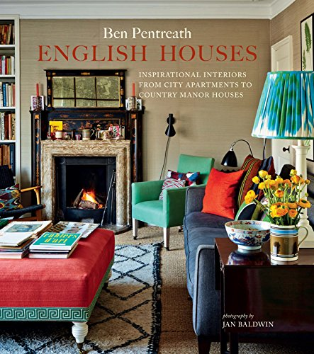English Houses: Inspirational Interiors from City Apartments to Country Manor Houses por Ben Pentreath